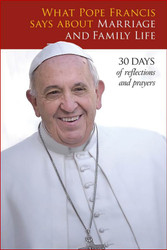 [What Pope Francis Says series] What Pope Francis says about Marriage & Family Life (Booklet)