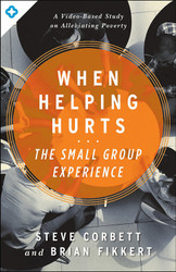 When Helping Hurts: The Small Group Experience - w/online video
