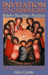 Invitation to Catholicism --Beliefs - Teachings - Practices