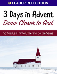 3 Days in Advent (eResource): Draw Closer to God - Leader Reflection