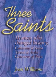 Three Saints: Women Who Changed History - Genevieve of Paris, Catherine of Siena, and Teresa of Avila
