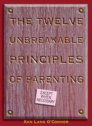 The Twelve Unbreakable Principles of Parenting: Except When Necessary