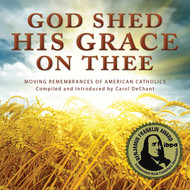 God Shed His Grace on Thee (CD): Moving Remembrances of 50 American Catholics