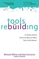 [Rebuilt Collection] Tools for Rebuilding: 75 Really, Really Practical Ways to Make Your Parish Better