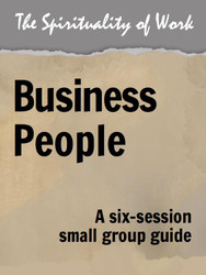The Spirituality of Work (eResource): Business People - Small Group Guide