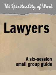 The Spirituality of Work (eResource): Lawyers - Small Group Guide