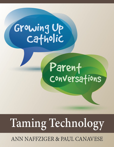 [Growing Up Catholic Parent Conversations] Taming Technology (eResource): Six Parent Small Group Sessions on Screen Time