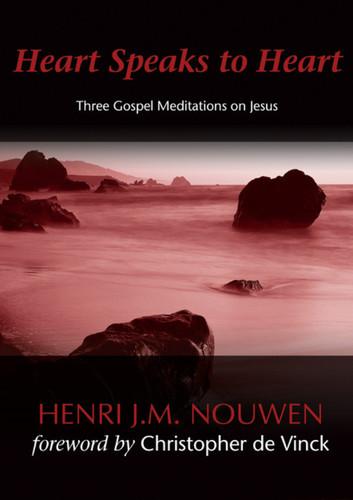 Heart Speaks to Heart: Three Gospel Meditations on Jesus