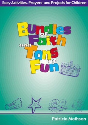 Bundles of Faith and Tons of Fun: Easy Activities, Prayers & Projects for Children