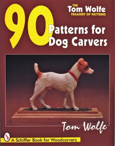 Tom Wolfe S Treasury Of Patterns 90 Patterns For Dog Carvers