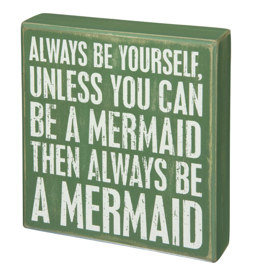 Always Be Yourself Unless You Can Be A Mermaid Green Box Sign 6.5 Inches