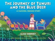 The Journey of Tunuri and the Blue Deer: A Huichol Indian Story