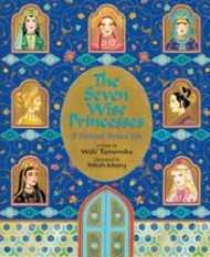 The Seven Wise Princesses: A Medieval Persian Epic