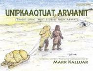 Unipkaaqtuat Arvianit: Traditional Inuit Stories from Arviat, Volume 2 (Inuktituk-English) (Inuktituk-English)