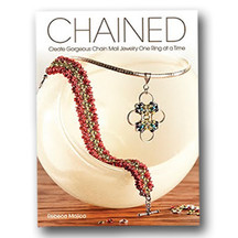 Chained: Gorgeous Chain Mail Jewelry One Ring at a Time