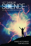 Let There be Science: Why God Loves Science, and Science Needs God cover photo