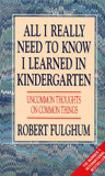 All I Really Need to Know I Learned in Kindergarten: Uncommon Thoughts on Common Things cover photo