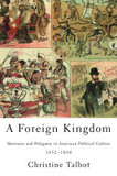 Foreign Kingdom, A: Mormons and Polygamy in American Political Culture, 1852-1890 cover photo