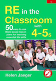 RE in the Classroom with 4-5s: 50 Easy-to-Use Bible-Based Lesson Plans for Teaching Essential Life Skills cover photo