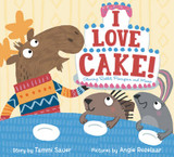 I Love Cake!: Starring Rabbit, Porcupine, and Moose cover photo