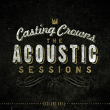 Casting Crowns - The Acoustic Sessions: Vol 1 [602341017824]