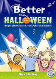 Better Than Halloween: Bright Alternatives for Churches and Children cover photo
