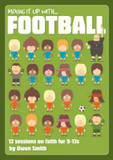 Mixing it Up with Football: 12 Sessions on Faith for 9-13s cover photo