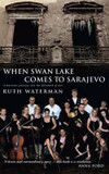 When Swan Lake Comes to Sarajevo cover photo