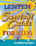 Lenten Survival for Kids: I'm Supposed to Do What?! cover photo