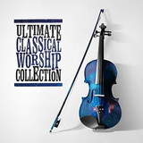 Ultimate Classical Worship [768687321]