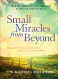 Small Miracles from Beyond: Dreams, Visions and Signs That Link Us to the Other Side cover photo