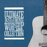 Ultimate Instrumental Worship Collection [768673621]