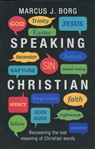 Speaking Christian: Recovering the Lost Meaning of Christian Words cover photo