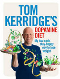 Tom Kerridge's Dopamine Diet: My Low Carb, High Flavour, Stay Happy Way to Lose Weight cover photo
