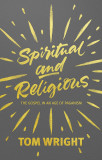 Spiritual and Religious: The Gospel in an Age of Paganism [9780281072842]