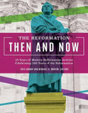 The Reformationn and Now: 25 Years of Modern Reformation Articles Celebrating 500 Years of the Reformation cover photo