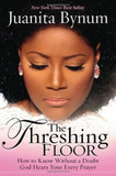 The Threshing Floor: How to Know Without a Doubt God Hears Your Every Prayer [9781599792309]