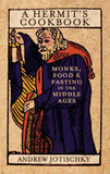 Hermit's Cookbook, A: Monks, Food and Fasting in the Middle Ages cover photo