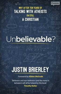 Unbelievable?: Why After Ten Years of Talking with Atheists, I'm Still a Christian cover photo