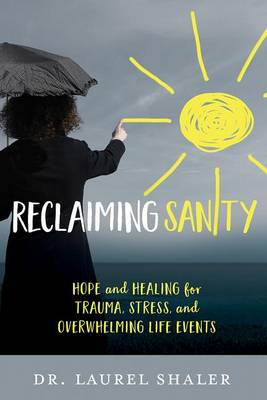 Reclaiming Sanity: Hope and Healing for Trauma, Stress, and Overwhelming Life Events cover photo