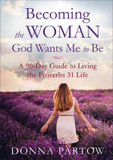 Becoming the Woman God Wants Me to Be: A 90-Day Guide to Living the Proverbs 31 Life cover photo