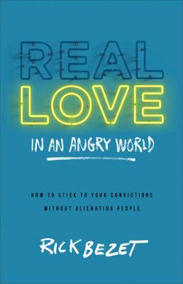 Real Love in an Angry World: How to Stick to Your Convictions Without Alienating People cover photo