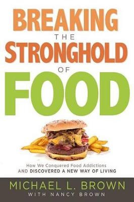Breaking the Stronghold of Food: How We Conquered Food Addictions and Discovered a New Way of Living cover photo