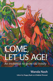 Come Let Us Age!: An Invitation to Grow Old Boldly cover photo