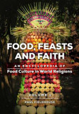Food, Feasts, and Faith: An Encyclopedia of Food Culture in World Religions cover photo