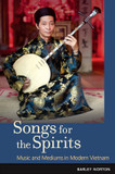 Songs for the Spirits: Music and Mediums in Modern Vietnam cover photo