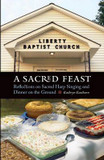 Sacred Feast, A: Reflections on Sacred Harp Singing and Dinner on the Ground cover photo