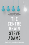 The Centre Brain: Unleashing Your Persuasive Power cover photo