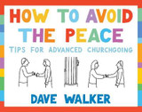 How to Avoid the Peace: Tips for advanced churchgoing cover photo