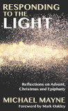 Responding to the Light: Reflections on Advent, Christmas and Epiphany [9781848259805]